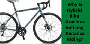Why Is Hybrid Bike Gracious for Long Distance Riding_