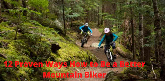 12 Proven Ways How to Be a Better Mountain Biker