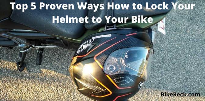Top 5 Proven Ways How to Lock Your Helmet to Your Bike