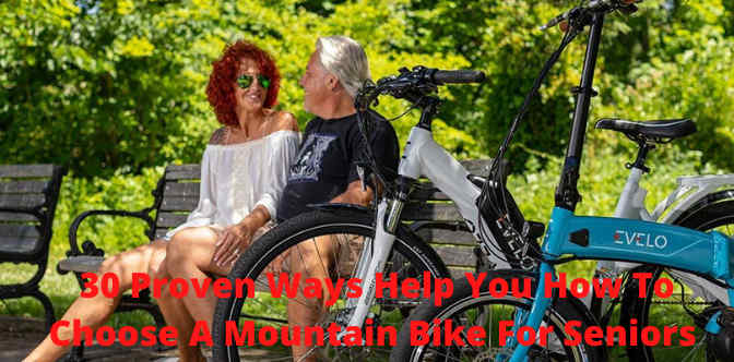 30 Proven Ways Help You How To Choose A Mountain Bike For Seniors